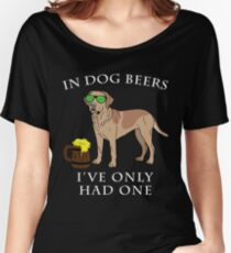 Labrador Retriever Ive Only Had One In Dog Beers Year of the Dog Irish St Patrick Day Women's Relaxed Fit T-Shirt