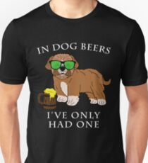 Maltipoo Ive Only Had One In Dog Beers Year of the Dog Irish St Patrick Day Unisex T-Shirt