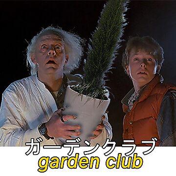 Garden Club  ガーデンクラブ - Great Scott by splendidness