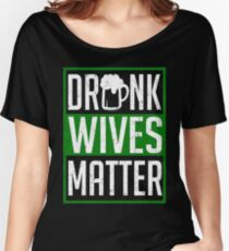 Drunk Wives Matter Funny St. Patrick Women's Relaxed Fit T-Shirt