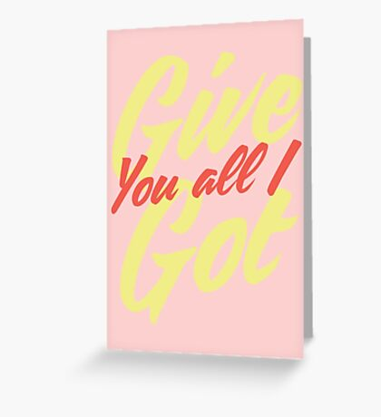 Give you all I got Greeting Card