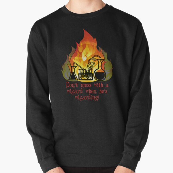 Don't mess with a wizard ... Pullover Sweatshirt
