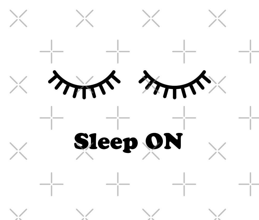 Sleep ON by JessicaLeyva