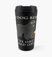 Newfoundland Ive Only Had One In Dog Beers Year of the Dog Irish St Patrick Day Travel Mug