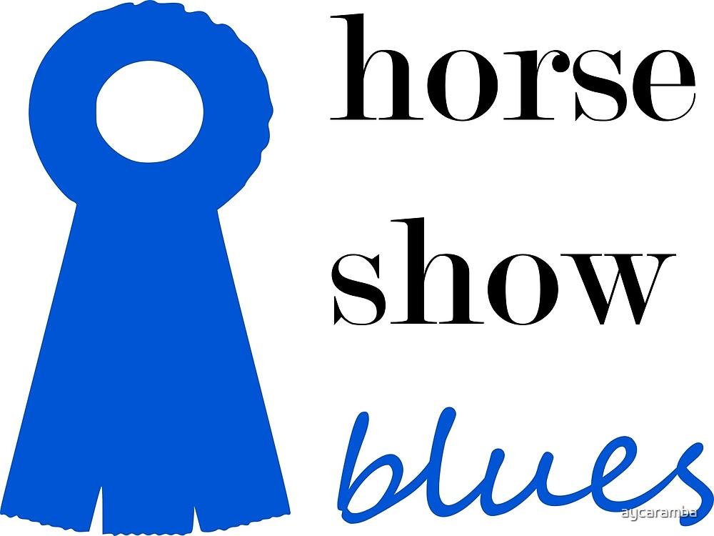 Horse Show Blues by aycaramba