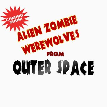Alien Zombie Werewolves From Outer Space by kissuquick
