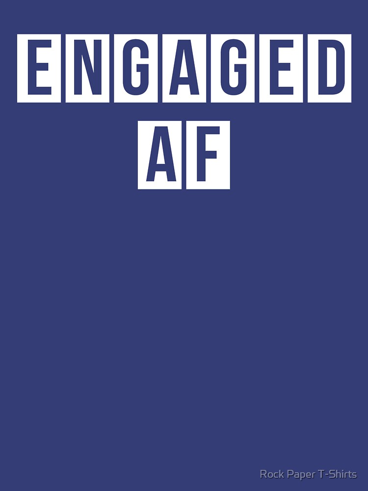 Engaged AF by rockpapershirts