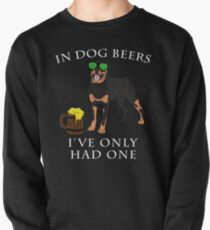 Rottweiler Ive Only Had One In Dog Beers Year of the Dog Irish St Patrick Day Pullover