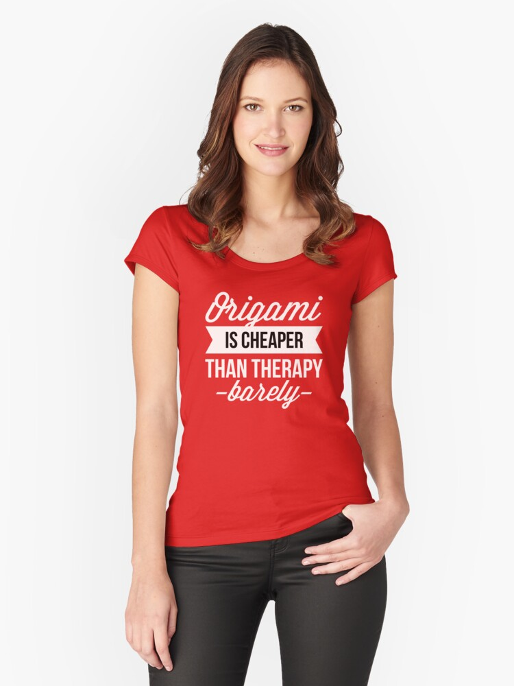Origami is cheaper than therapy - barely Women's Fitted Scoop T-Shirt Front