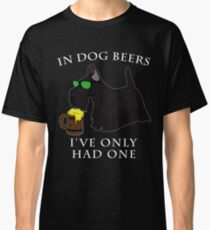 Scottish Terrier Ive Only Had One In Dog Beers Year of the Dog Irish St Patrick Day Classic T-Shirt