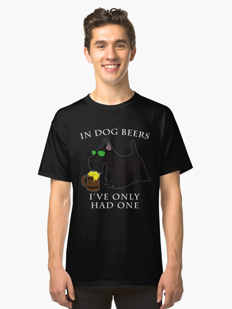 Scottish Terrier Ive Only Had One In Dog Beers Year of the Dog Irish St Patrick Day Classic T-Shirt Front