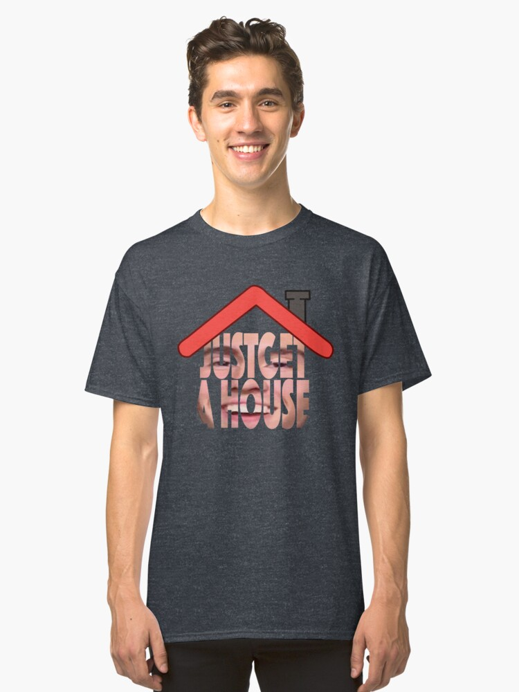 4head GET A HOUSE Classic T-Shirt Front