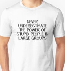 Never underestimate the power of stupid people in large groups Unisex T-Shirt