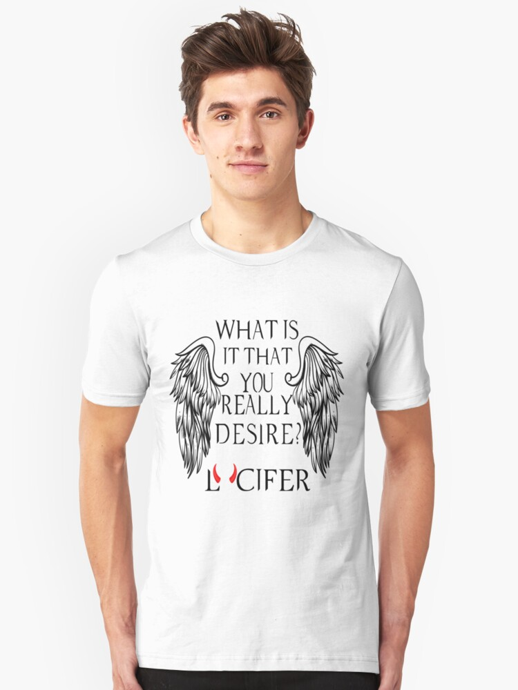 What is it that you really desire - Lucifer Unisex T-Shirt Front