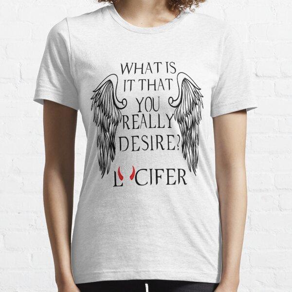 Qu'est-ce que tu désires vraiment - Lucifer T-shirt essentiel