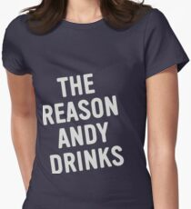 The Reason Andy Drinks - B Women's Fitted T-Shirt