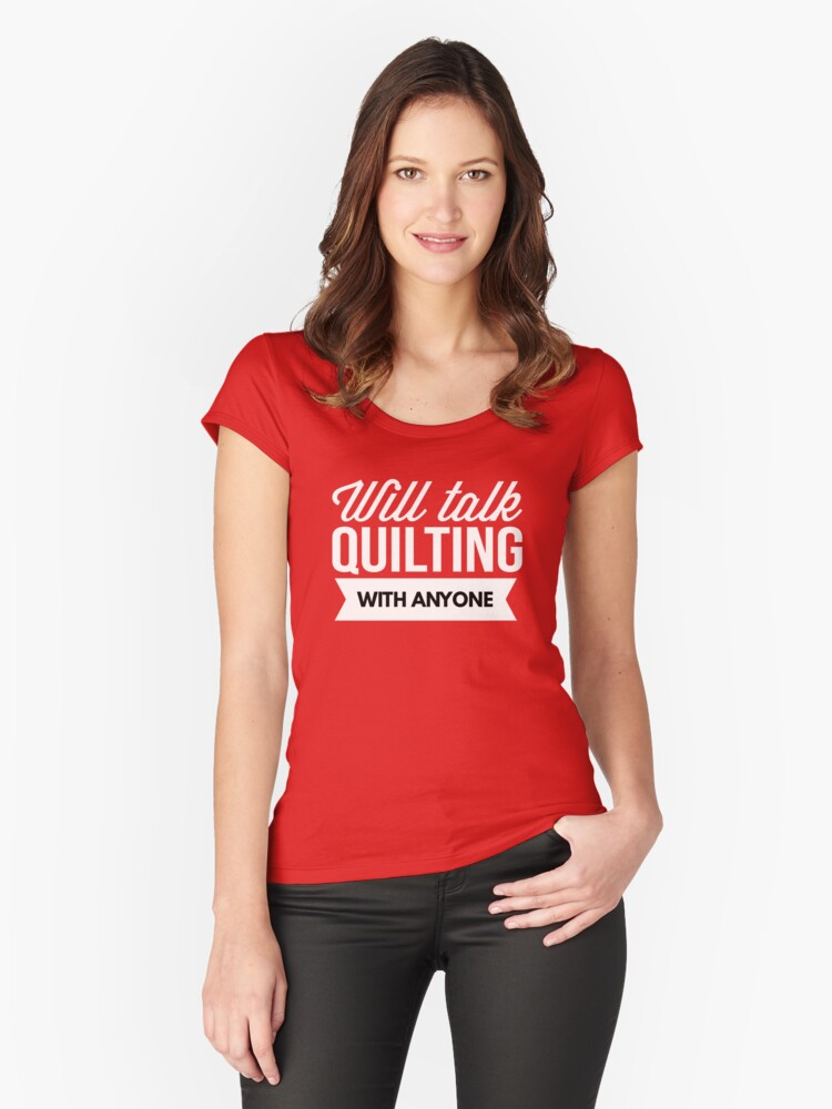 Will talk Quilting with anyone Women's Fitted Scoop T-Shirt Front