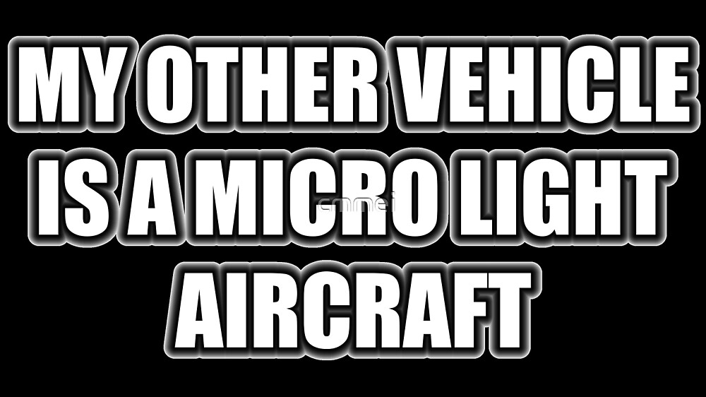 My Other Vehicle Is A Micro Light Aircraft by cmmei
