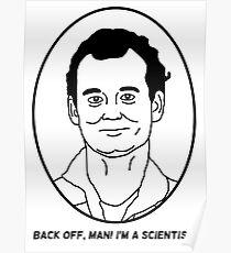 Bill Murray - Back off man I'm a scientist Poster