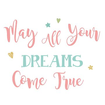 May all your dreams come true quote by cutecutedesigns