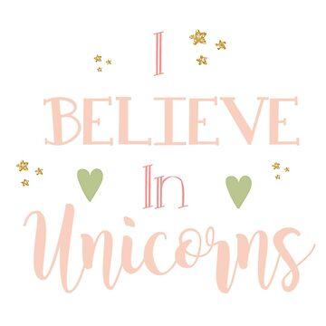 I believe in unicorns cute quote by cutecutedesigns