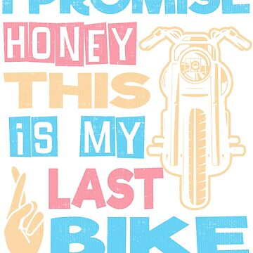 I Promise Honey This Is My Last Bike by ianlewer