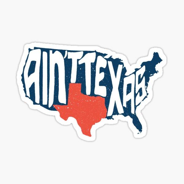 Ain't Texas Texan Murica Merican Funny Gift Bigger Sticker