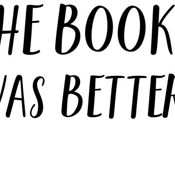 the book was better tshirt by nsoumer