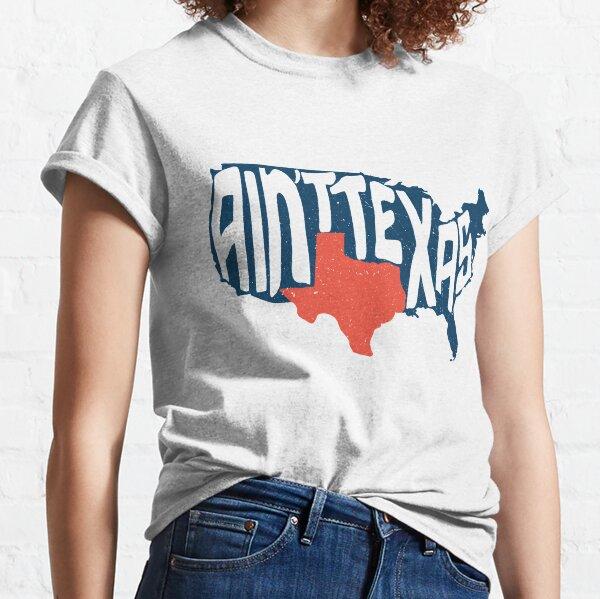 Ain't Texas Texan Murica Merican Funny Gift Bigger Classic T-Shirt