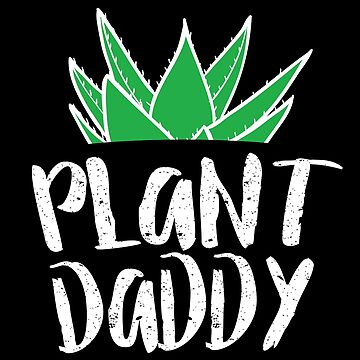 Plant Daddy by nameonshirt