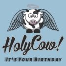 Holy Cow! It's Your Birthday by Vojin Stanic