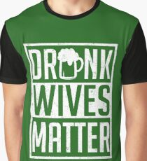 Drunk Wives Matter Funny St. Patrick Graphic T-Shirt