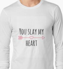 YOU SLAY MY HEART  Long Sleeve T-Shirt
