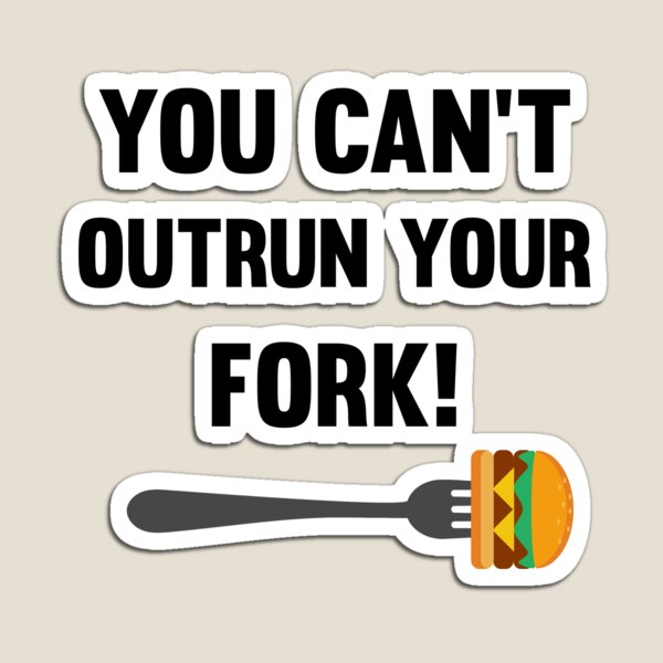 You can't outrun your fork! Magnet