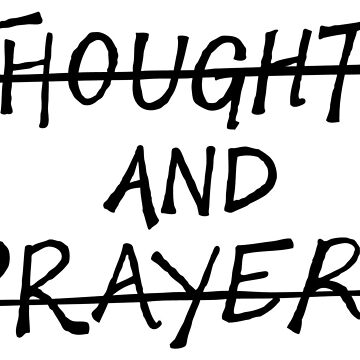 Thoughts and Prayers by Tai's Tees by TaiNewYork