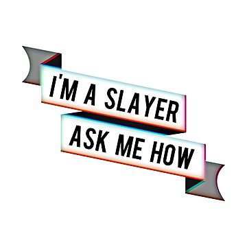 I'm A Slayer, Ask Me How - Ribbon Banner by DecemberTea