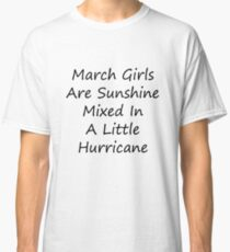 March Girls Are Sunshine Mixed In A Little Hurricane T-shirt A gift for people with a Birthday in this great month. Classic T-Shirt