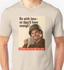 """WWII """"Do With Less So They'll Have Enough"""" Unisex T-Shirt"""