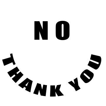 """No Thank You"" Slogan by Lucidwerx"