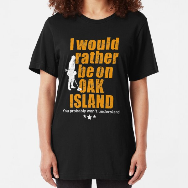 Oak Island tshirt - fun metal detecting tshirt Slim Fit T-Shirt