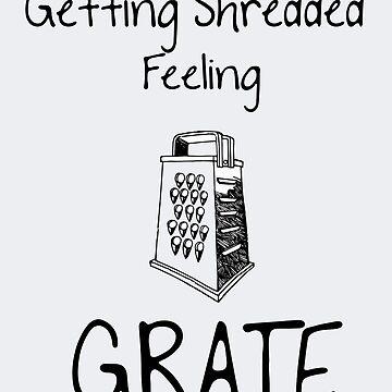 Getting Shredded Feeling Grate by Hazlo