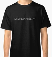 Do NOT enter my cubicle-the invisible door is closed Classic T-Shirt