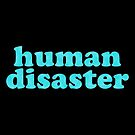 YOU: HUMAN DISASTER by xanaduriffic