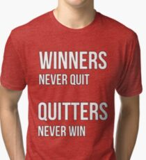 WINNERS NEVER QUIT, QUITTERS NEVER WIN Tri-blend T-Shirt