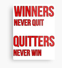 WINNERS NEVER QUIT, QUITTERS NEVER WIN Metal Print