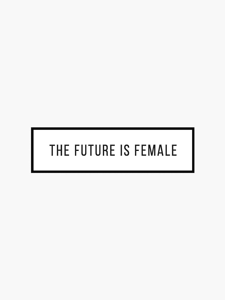 The Future Is Female by SabrinaHeffern