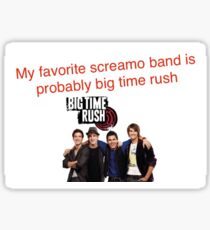 my favorite screamo band is probably big time rush vine Sticker