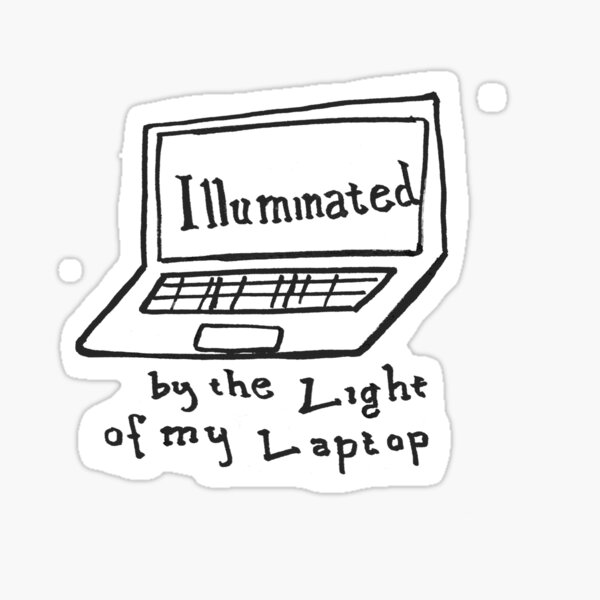 illuminated by the light of my laptop Sticker