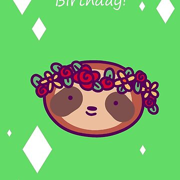 Happy Birthday - Flower Crown Sloth Face by SaradaBoru