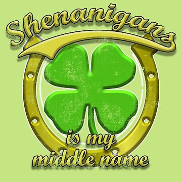 Funny St. Patrick's Day Shenanigans is My Middle Name by orylinapparel